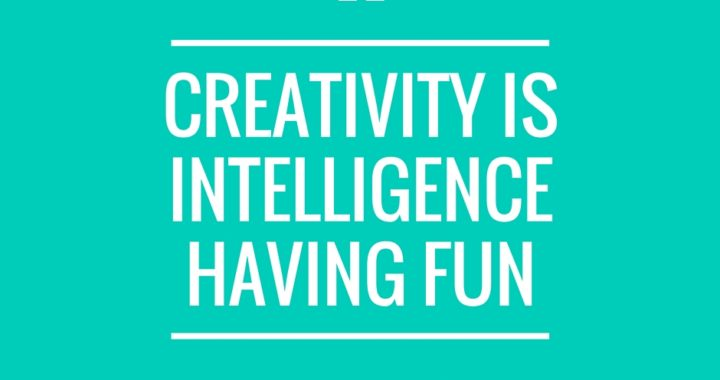 Quote: Creativity is intelligence having fun - Albert Einstein